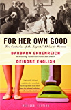 For Her Own Good: Two Centuries of the Experts Advice to Women