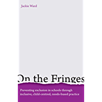On the Fringes: Preventing exclusion in schools through inclusive, child-centred, needs-based practice (English Edition)