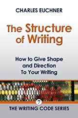 The Structure of Writing: A Short How-To Guide to Organize Your Stories, Essays, Reports, and More (The Writing Code Series Book 7) Kindle Edition