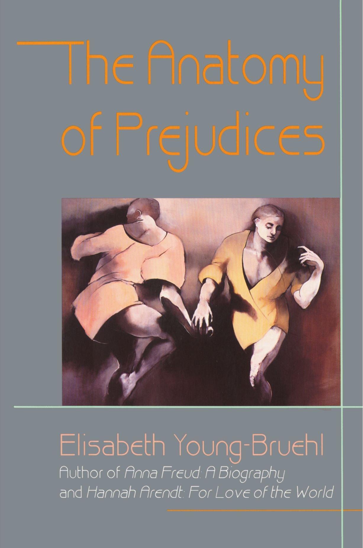 The Anatomy of Prejudices: Amazon.co.uk: Elisabeth Young-Bruehl ...