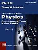 IIT-JAM Theory & Practice A Comprehensive Book in Physics Electromagnetic Theory Modern Physics Part-1