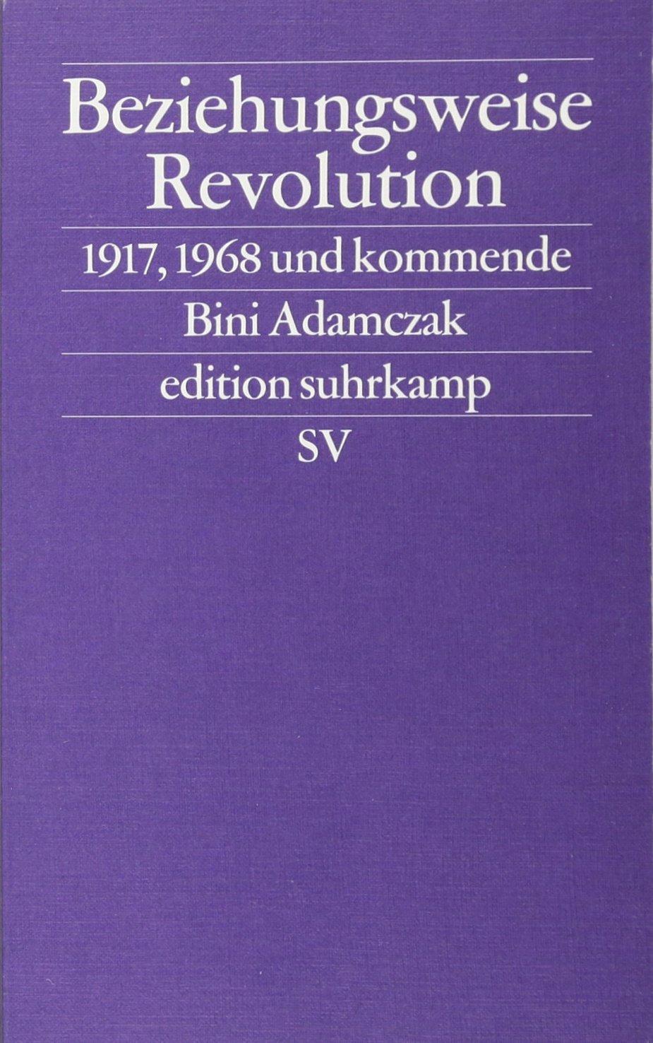 Beziehungsweise Revolution: 1917, 1968 und kommende (edition suhrkamp) Taschenbuch – 9. Oktober 2017 Bini Adamczak Suhrkamp Verlag 3518127217 Geschichte / Sonstiges