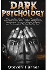 Dark Psychology: What Machiavellian People of Power Know about Persuasion, Mind Control, Manipulation, Negotiation, Deception, Human Behavior, and Psychological Warfare that You Don't Pasta dura