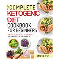 Ketogenic Diet for Beginners: The Complete Keto Diet Cookbook for Beginners Delicious, Healthy, and Simple Keto Recipes for Everyone