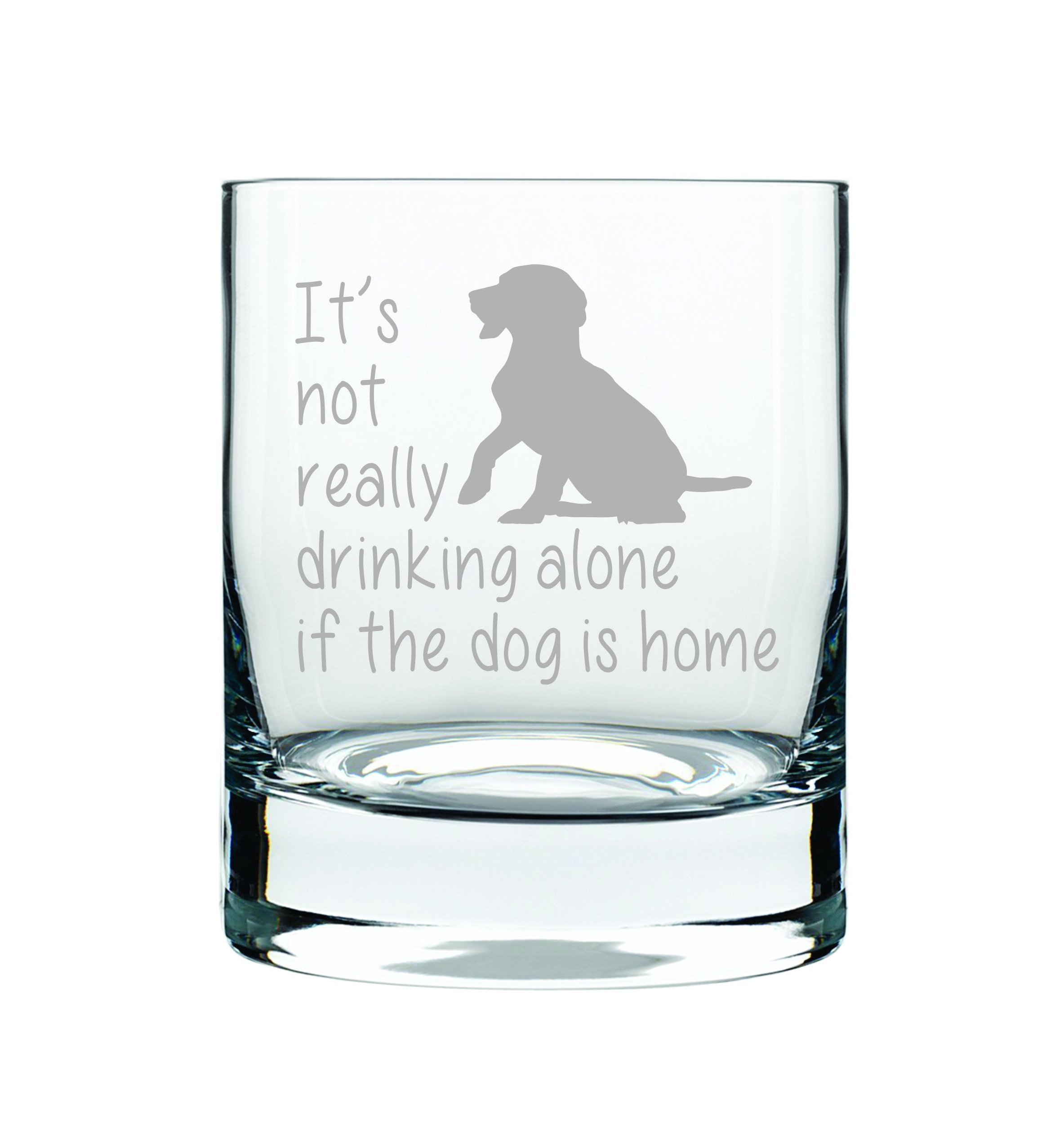 It's not really drinking alone if the dog is home, whiskey glass 14 oz.(rocks dog) - Laser Etched
