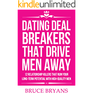 Dating Deal Breakers That Drive Men Away: 12 Relationship Killers That Ruin Your Long-Term Potential with High-Quality…