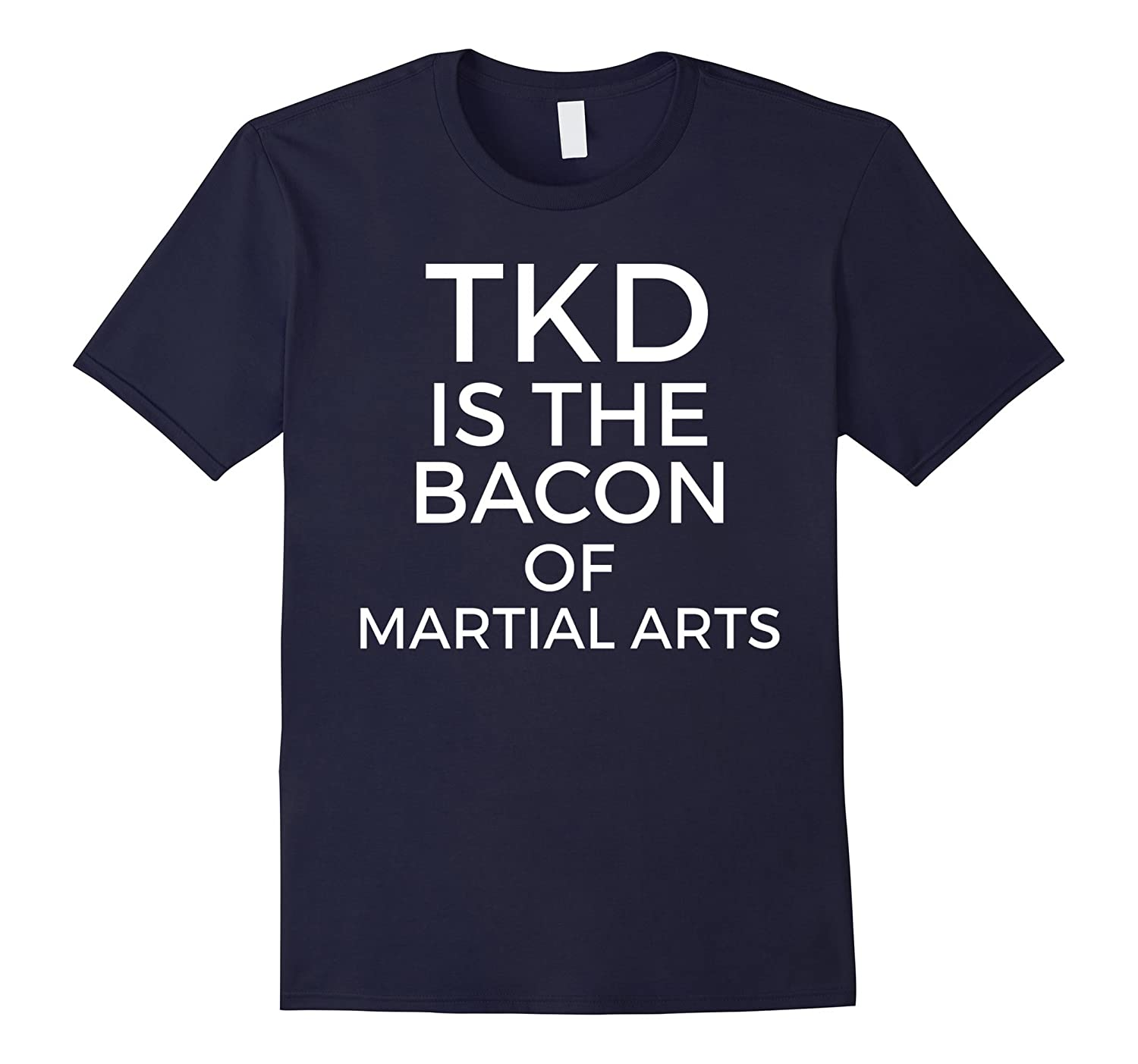 TKD is The Bacon of Martial Arts - Funny TKD Taekwondo Tee-TH