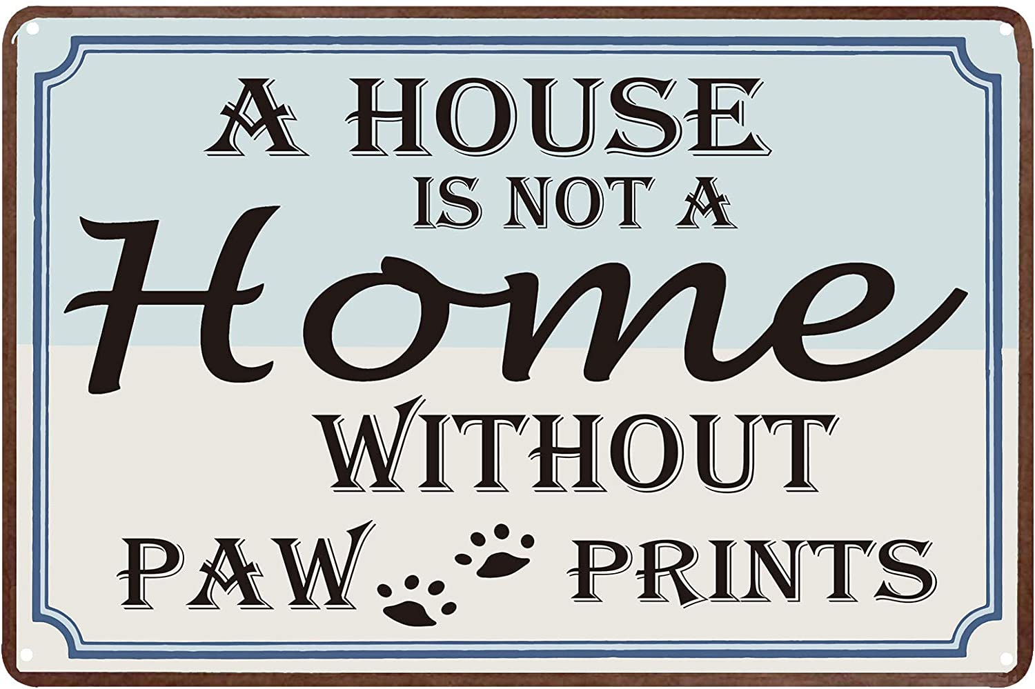FSTIKO A House is Not A Home Without Paw Prints Retro Vintage Metal Tin Signs Farm Decorative Country Home Decor Signs Gift 8X12Inch
