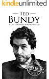 Ted Bundy: A Life From Beginning to End (Biographies of Serial Killers Book 1)