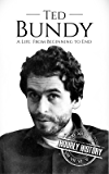 Ted Bundy: A Life From Beginning to End (True Crime Biographies Book 1)