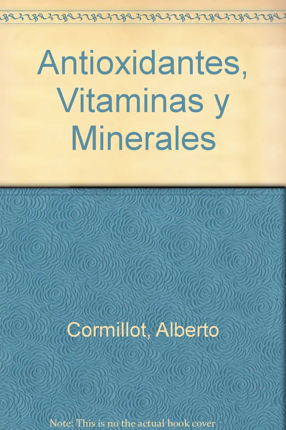 Antioxidantes, Vitaminas y Minerales (Spanish Edition): Alberto Cormillot: 9789506392949: Amazon.com: Books
