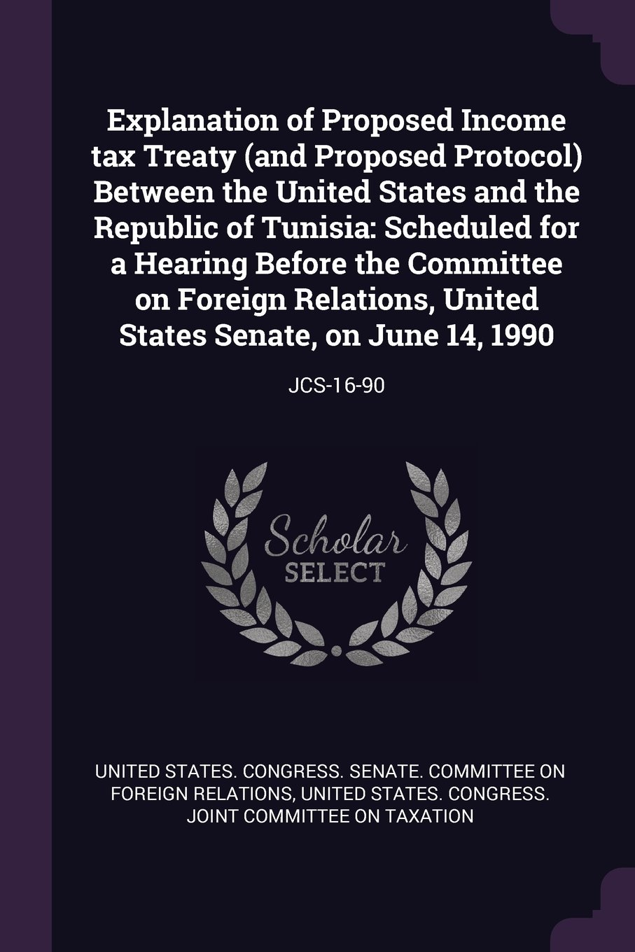 Explanation of Proposed Income Tax Treaty (and Proposed Protocol) Between the United States and the Republic of Tunisia: Scheduled for a Hearing States Senate, on June 14, 1990: Jcs-16-90 Text fb2 ebook
