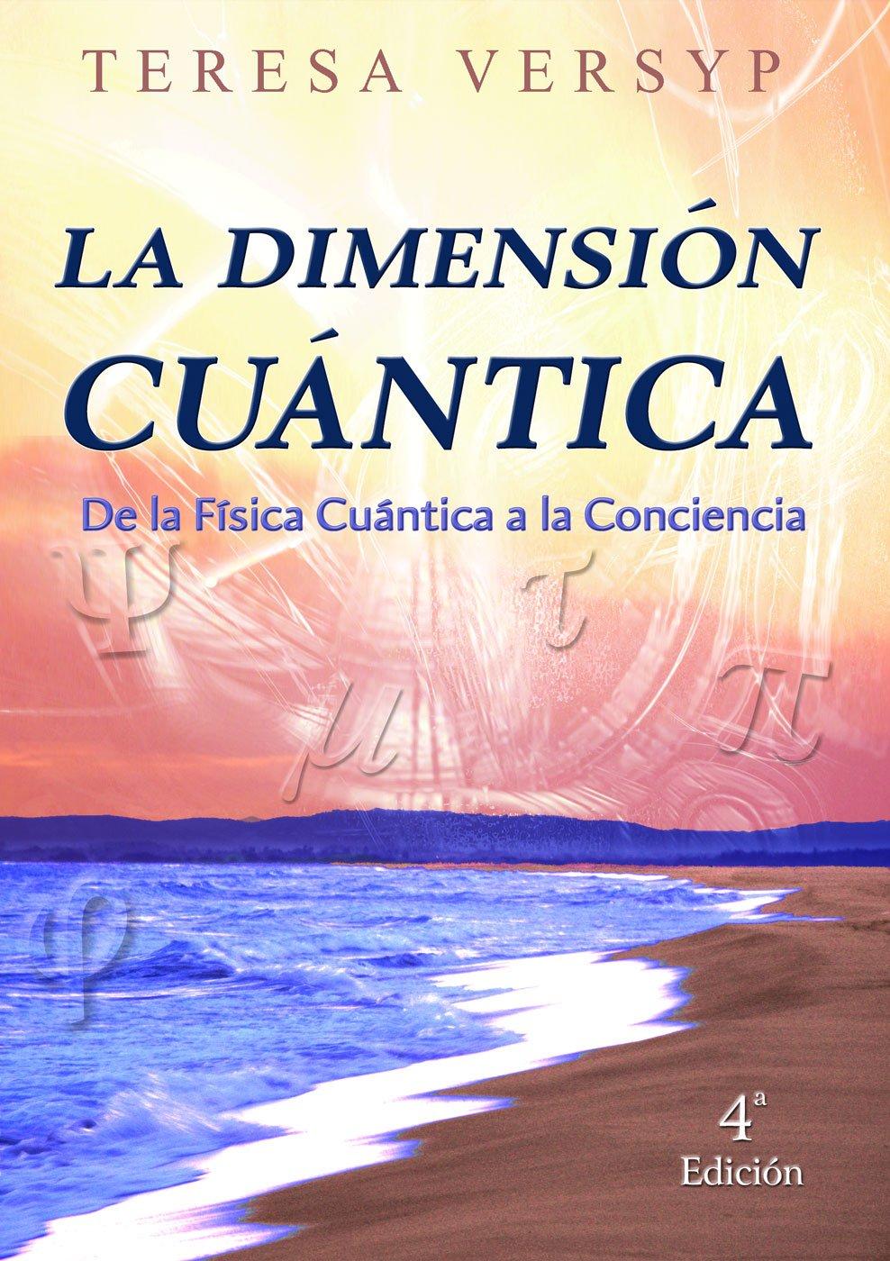 La Dimensión Cuántica De La Física Cuántica A La Conciencia 4a Edición: Amazon.es: Teresa Versyp: Libros