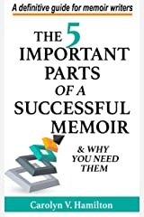 The 5 Important Parts of a Successful Memoir & Why You Need Them: A Definitive Guide for Memoir Writers Kindle Edition