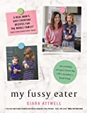 My Fussy Eater: A Real Mum's Easy Everyday Recipes for the Whole Family*  (*Never Cook Separate Meals Again!)