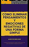 COMO ELIMINAR PENSAMIENTOS Y EMOCIONES NEGATIVAS DE UNA FORMA SIMPLE Y EFICAZ