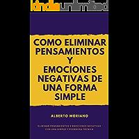 COMO ELIMINAR PENSAMIENTOS Y EMOCIONES NEGATIVAS DE UNA FORMA SIMPLE Y EFICAZ (AUTOAYUDA Y MOTIVACIÓN PERSONAL nº 7)