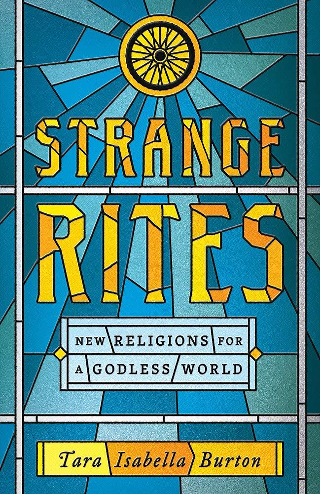 Strange Rites: New Religions for a Godless World: Burton, Tara Isabella:  9781541762534: Amazon.com: Books