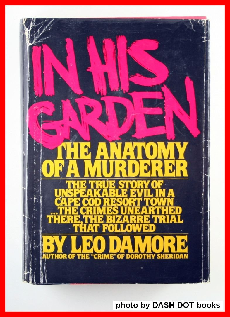 In his garden : the anatomy of a murderer / by Leo Damore: Amazon.co ...