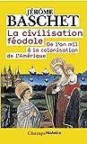 La civilisation féodale : De l'an mil à la colonisation de l'Amérique