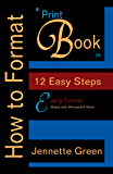 How to Format a Print Book in 12 Easy Steps: Easily Format Books with Microsoft® Word (Format a Book (Volume 1 of 3))