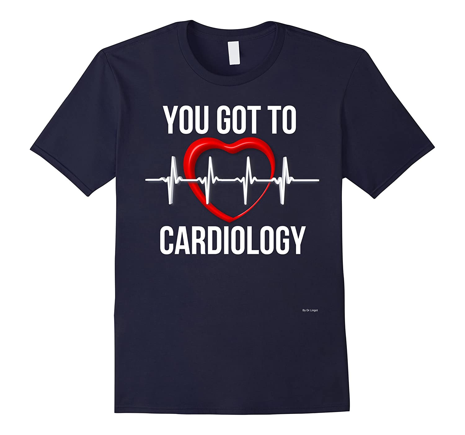 You Got To Love Cardiology Gift T Shirt Cardiologist Shirt-TH