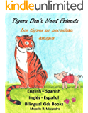 Children's Book (English Spanish): Tigers Don't Need Friends - Los tigres no necesitan amigos (Bilingual Edition): Cuento infantil. Inglés - Español. Libros para niños.