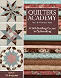 Quilter's Academy: Senior Year: A Skill-Building Course in Quiltmaking (Quilters Academy)