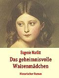 Das geheimnisvolle Waisenmädchen: Historischer Roman (German Edition)
