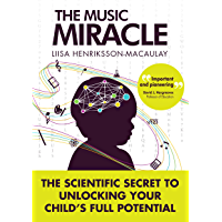 The Music Miracle: The Scientific Secret to Unlocking Your Child's Full Potential