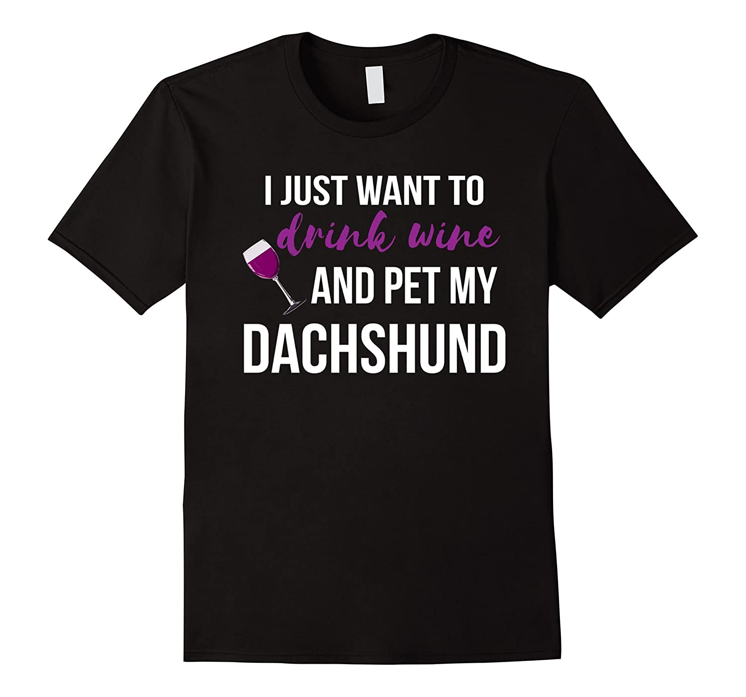 I just want to Drink Wine and Pet my Dachshund T-Shirt-CD