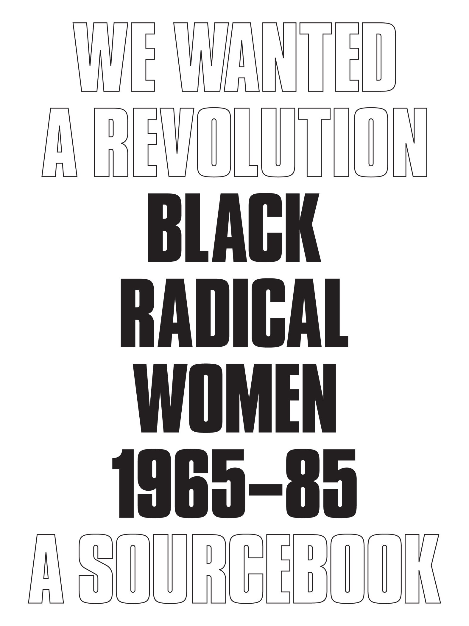 New Perspectives We Wanted a Revolution 1965-85 Black Radical Women