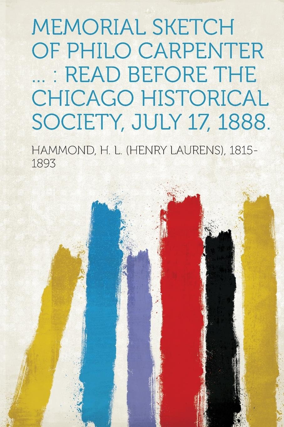 Memorial Sketch of Philo Carpenter ...: Read Before the Chicago Historical Society, July 17, 1888. pdf epub
