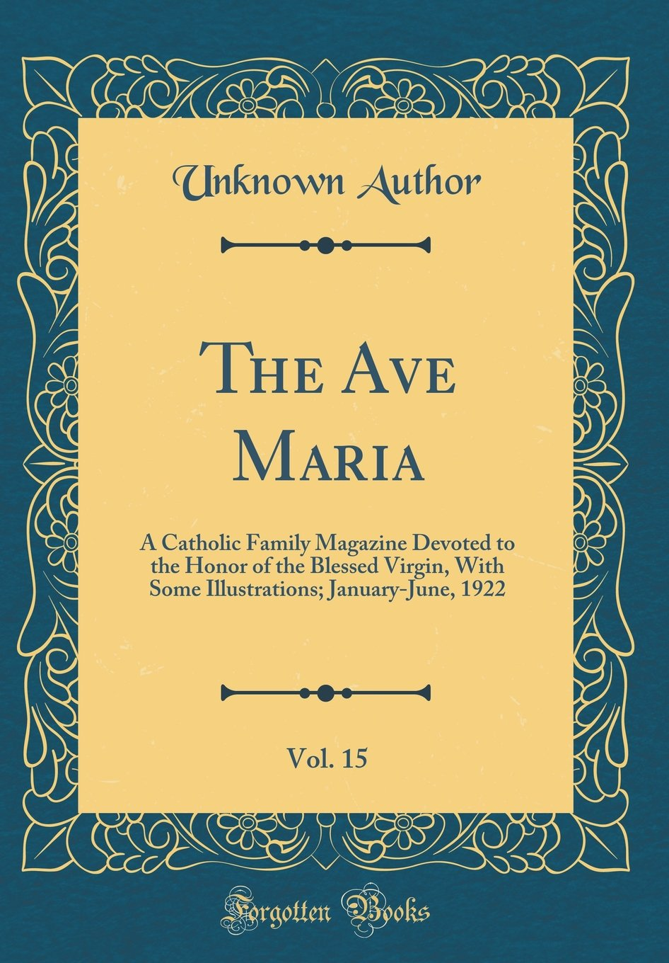 Read Online The Ave Maria, Vol. 15: A Catholic Family Magazine Devoted to the Honor of the Blessed Virgin, with Some Illustrations; January-June, 1922 (Classic Reprint) PDF