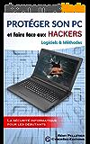 Protéger son PC et faire face aux Hackers: Logiciels et Méthodes (La sécurité informatique pour les débutants t. 1)