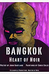 Bangkok, Heart of Noir.: Poetry by John Gartland. Paintings by Chris Coles. (Masters of Noir) Kindle Edition