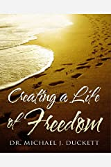 Creating a Life of Freedom Kindle Edition