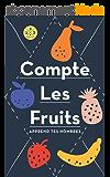 Compte Les Fruits, Apprend Tes Nombres (English Edition)
