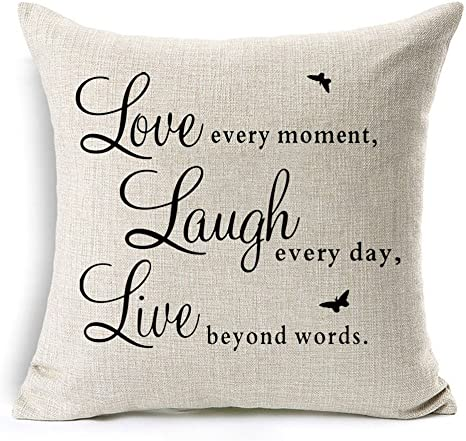 Amazon Com Kithomer Inspirational Quote Saying Throw Pillow Covers Cushion Cover Pillow Case Cotton Linen Home Decorative 18 X 18 Inch Love Every Moment Laugh Every Day Live Beyond Words 18wx18l Home