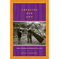Creating Our Own: Folklore, Performance, and Identity in Cuzco, Peru book cover