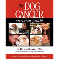 The Dog Cancer Survival Guide: Full Spectrum Treatments to Optimize Your Dog's Life...