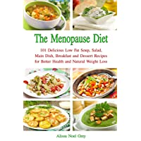 The Menopause Diet: 101 Delicious Low Fat Soup, Salad, Main Dish, Breakfast and...