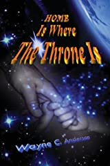 Home Is Where The Throne Is: A Real Experience In Heaven Paperback