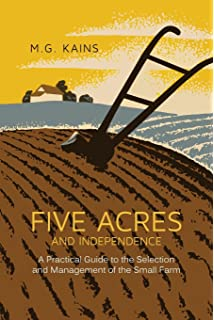 Five Acres And Independence A Practical Guide To The Selection And Management Of The Small