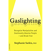 Gaslighting: Recognize Manipulative and Emotionally Abusive People -- and Break Free