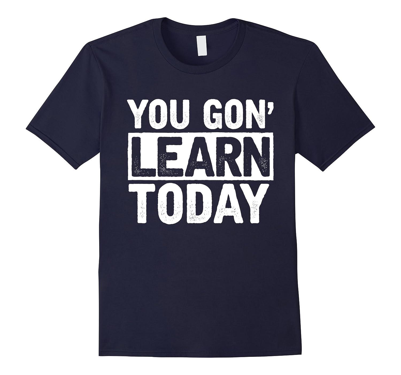Funny Teacher Shirt : You Gon Learn Today Teachers Gift-ANZ
