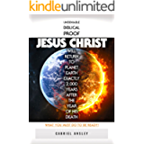 Undeniable Biblical Proof Jesus Christ Will Return to Planet Earth Exactly 2,000 Years After the Year of His Death: What…
