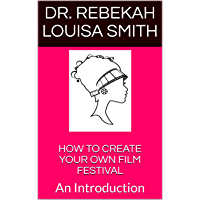 HOW TO CREATE YOUR OWN FILM FESTIVAL: An Introduction (English Edition)