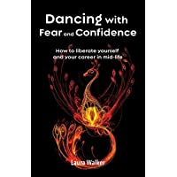 Dancing with Fear and Confidence: How to liberate yourself and your career in mid-life