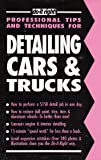 Detailing Cars & Trucks: A Mini-Course for the Do-It-Yourselfer Who Wants to Learn How to Do It Right (Professional Tips and Techniques)